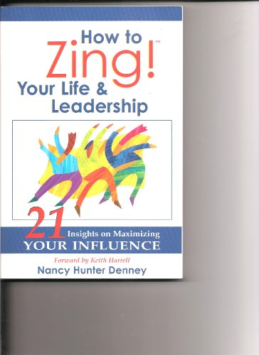 9780963183460: How to Zing ! Your Life & Leadership (21 Insights on Maximizing Your Influence)