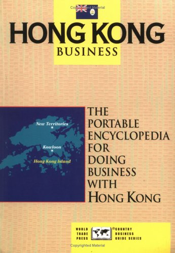 9780963186478: Hong Kong Business: The Portable Encyclopedia for Doing Business with Hong Kong (World Trade Press Country Business Guides)