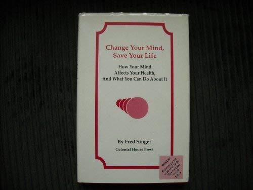 9780963186607: Change your mind, save your life: How your mind affects your health, and what you do about it
