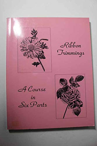 9780963189301: Ribbon Trimmings: A Course in Six Parts