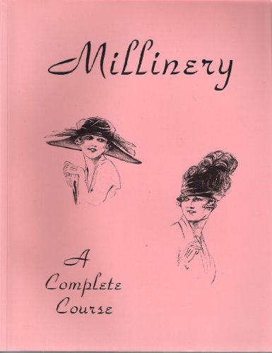 9780963189318: Millinery: A Complete Course