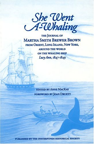 She Went A-Whaling the journal of Martha Smith Brewer Brown from Orient, Long Island, New York, a...