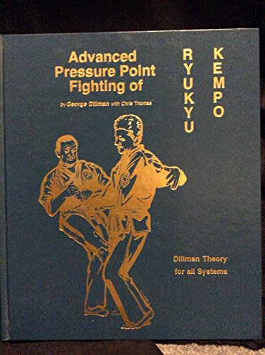9780963199621: Advanced Pressure Point Fighting of Ryukyu Kempo: Dillman Theory for All Systems