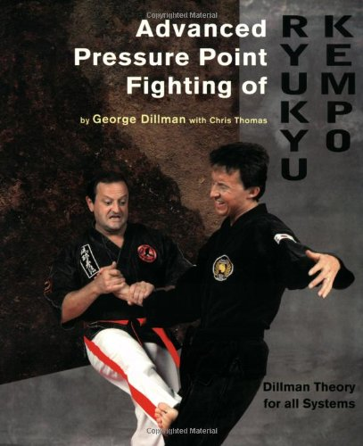 9780963199638: Advanced Pressure Point Fighting of Ryukyu Kempo: Dillman Theory for All Systems Point Fighting