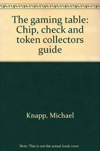 The Gaming Table : Chip, Check and: Knapp; Myers; Wheelden