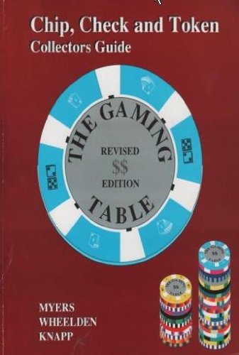 The Gaming Table: Chip, Check and Token: Myers, Allan; Wheelden,