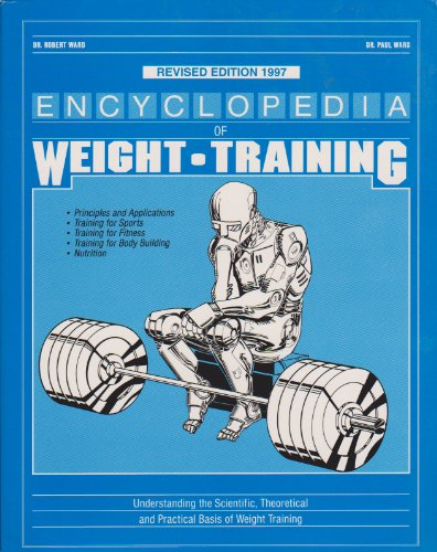 9780963201911: Encyclopedia of Weight Training: Weight Training for General Conditioning, Sport and Body Building