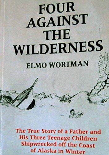 9780963205612: Four Against the Wilderness: The True Story of a Father & His Three Teenage Children Shipwrecked Off the Coast of Alaska in Winter