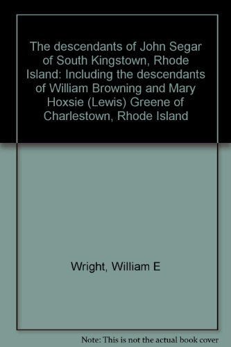 9780963206008: The descendants of John Segar of South Kingstown, Rhode Island: Including the descendants of William Browning and Mary Hoxsie (Lewis) Greene of Charlestown, Rhode Island