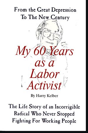 My 60 years as a labor activist: Kelber, Harry