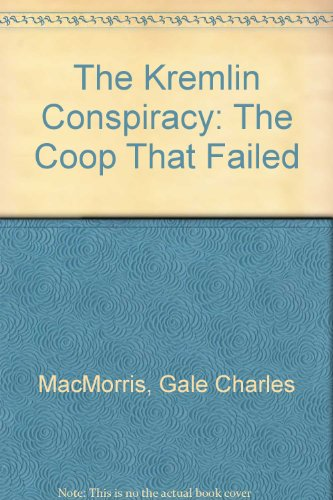 The Kremlin Conspiracy: The Coop That Failed: MacMorris, Gale Charles