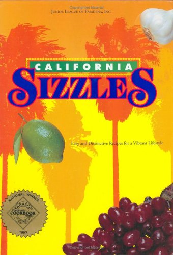 CALIFORNIA SIZZLES; EASY AND DISTINCTIVE RECIPES FOR: Junior League of