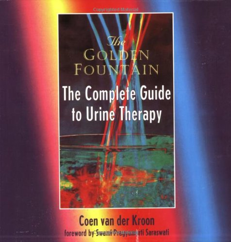 Golden Fountain: The Complete Guide to Urine: Coen van der