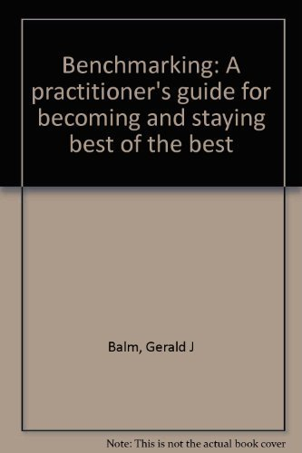 9780963216700: Benchmarking: A practitioner's guide for becoming and staying best of the best