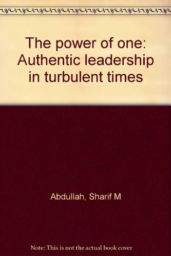 The Power of One : Authentic Leadership in Turbulent Times