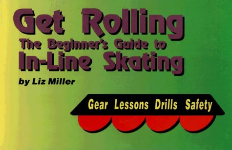 9780963219626: Get Rolling: The Beginner's Guide to In-Line Skating