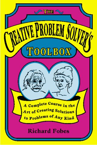9780963222107: The Creative Problem Solver's Toolbox: A Complete Course in the Art of Creating Solutions to Problems of Any Kind