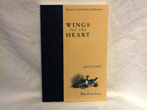 Wings for the heart: Montana's upland birds and waterfowl: Lewis, Jerry A
