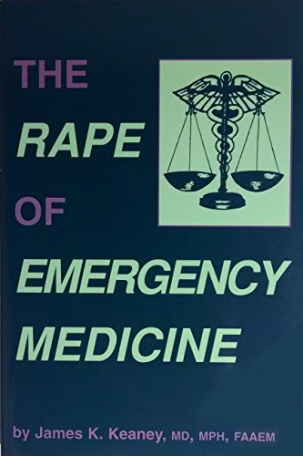 The Rape of Emergency Medicine: Keaney, James