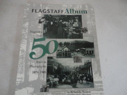 9780963226549: Flagstaff Album, Flagstaff's First Fifty Years in Photographs, 1876-1926: Flagstaff's First 50 Years in Photographs, 1876-1926