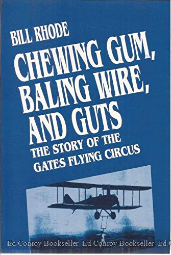 9780963229519: Chewing Gum, Baling Wire, and Guts: The Story of the Gates Flying Circus