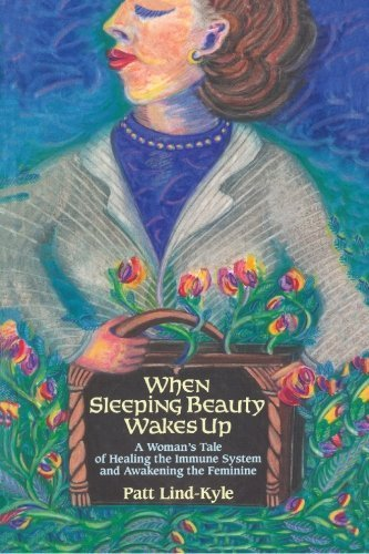 When Sleeping Beauty Wakes Up: A Woman's Tale of Healing the Immune System and Awakening the ...