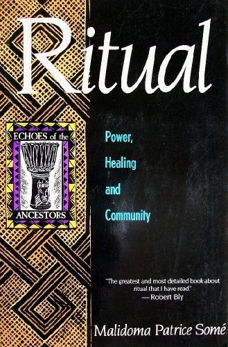 Ritual: Power, Healing and Community : The: Some, Malidoma Patrice