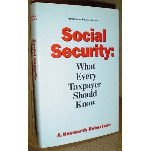 Social Security: What Every Taxpayer Should Know: Robertson, A. Haeworth