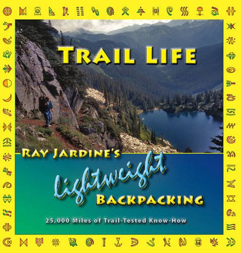 9780963235978: Trail Life: Ray Jardine's Lightweight Backpacking
