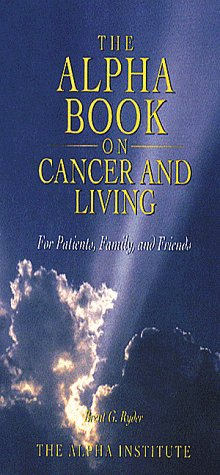 9780963236012: The Alpha Book on Cancer and Living: For Patients, Family, and Friends
