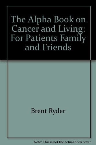 9780963236081: The Alpha Book on Cancer and Living: For Patients, Family and Friends