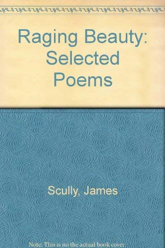 Raging Beauty: Selected Poems (0963236377) by Scully, James
