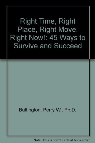 9780963237903: Right Time, Right Place, Right Move, Right Now!: 45 Ways to Survive and Succeed