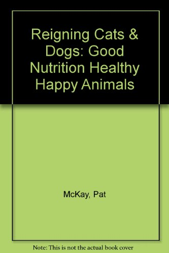 Reigning Cats & Dogs Good Nutrition Healthy Happy Animals