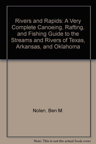 9780963240385: Rivers and Rapids: A Very Complete Canoeing, Rafting, and Fishing Guide to the Streams and Rivers of Texas, Arkansas, and Oklahoma