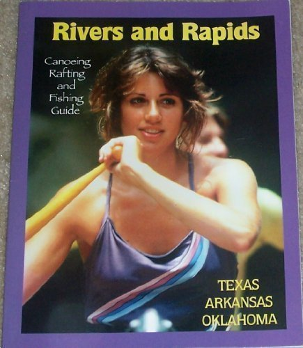 9780963240392: Rivers and Rapids: Canoeing, Rafting and Fishing Guide; Texas, Arkansas and Oklahoma
