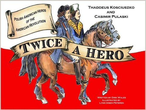 Twice a Hero: Polish American Heroes of the American Revolutuion [With CD]: Wales, Dirk