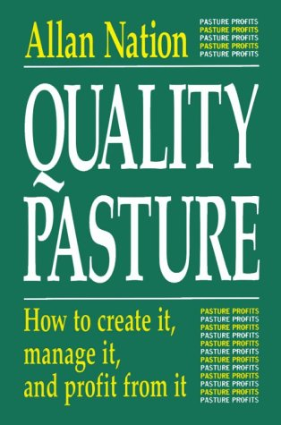 Quality Pasture: How to Create It, Manage It, and Profit from It (0963246038) by Allan Nation