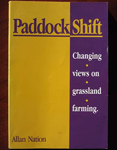 Paddock Shift: Changing Views on Grassland Farming (0963246054) by Allan Nation