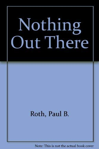 Nothing Out There (Signed): Roth, Paul B.