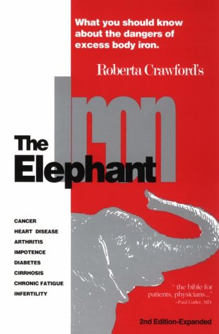 The Iron Elephant: What You Should Know about the Danger of Excess Body Iron: Crawford, Roberta
