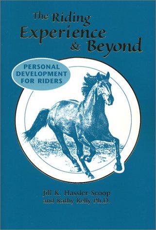 The Riding Experience & Beyond: Personal Development for Riders (0963256289) by Hassler-Scoop, Jill K.; Kelly, Kathy; Benedik, Linda; Kolb, Robin
