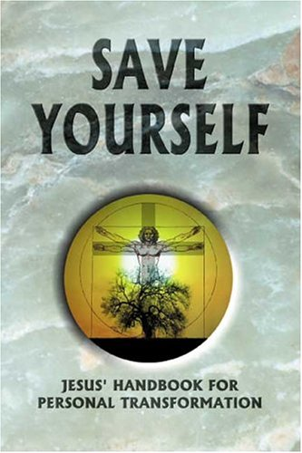 SAVE YOURSELF Jesus' Handook for Personal Transformation