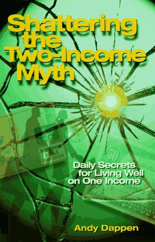 9780963257710: Shattering the Two-Income Income Myth: Daily Secrets for Living Well on One Income