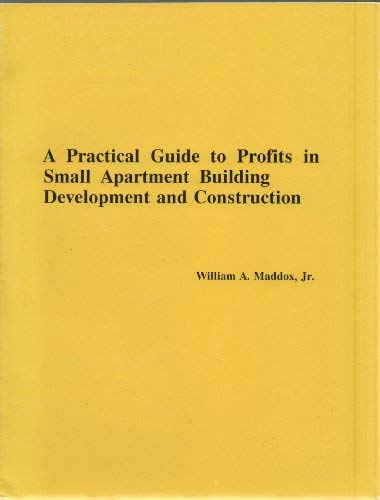 9780963257802: Practical Guide to Profits in Small Apartment Building Development and Construction