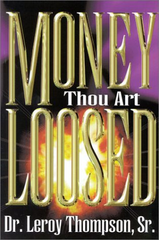 Money Thou Art Loosed: LEROY, THOMPSON