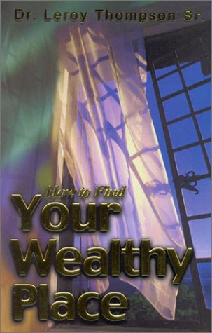 9780963258458: How To Find Your Wealthy Place
