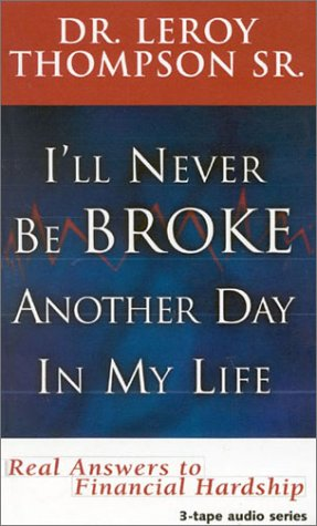 I'll Never Be Broke Another Day in My Life: Real Answers to Financial Hardships