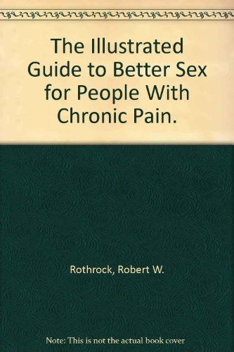9780963260215: The Illustrated Guide to Better Sex for People With Chronic Pain.