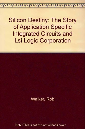 9780963265401: Silicon Destiny: The Story of Application Specific Integrated Circuits and Lsi Logic Corporation